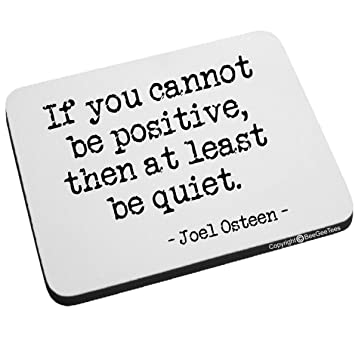 Beau If You Cannot Be Positive, Then At Least Be Quiet Joel Osteen Mouse Pad By
