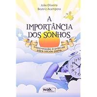 A Importância dos Sonhos. Interpretação e Práticas Para Saúde Plena