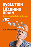 Evolution of the Learning Brain: Or How You Got To Be So Smart...
