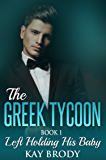 Left Holding His Baby: A Billionaire Romance Serial, Book 1 (The Greek Tycoon)