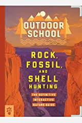 Outdoor School: Rock, Fossil, and Shell Hunting: The Definitive Interactive Nature Guide Kindle Edition