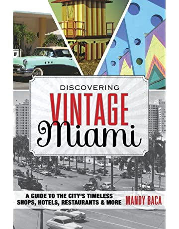 Discovering Vintage Miami: A Guide to the Citys Timeless Shops, Hotels, Restaurants &