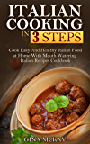 Italian Cooking in 3 Steps: Cook Easy And Healthy Italian Food at Home With Mouth Watering Italian Recipes Cookbook (English Edition)
