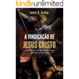 A vindicação de Jesus Cristo: Um guia introdutório ao Apocalipse (Portuguese Edition)