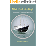 What Was I Thinking?: Adventures of a Woman Sailing Solo