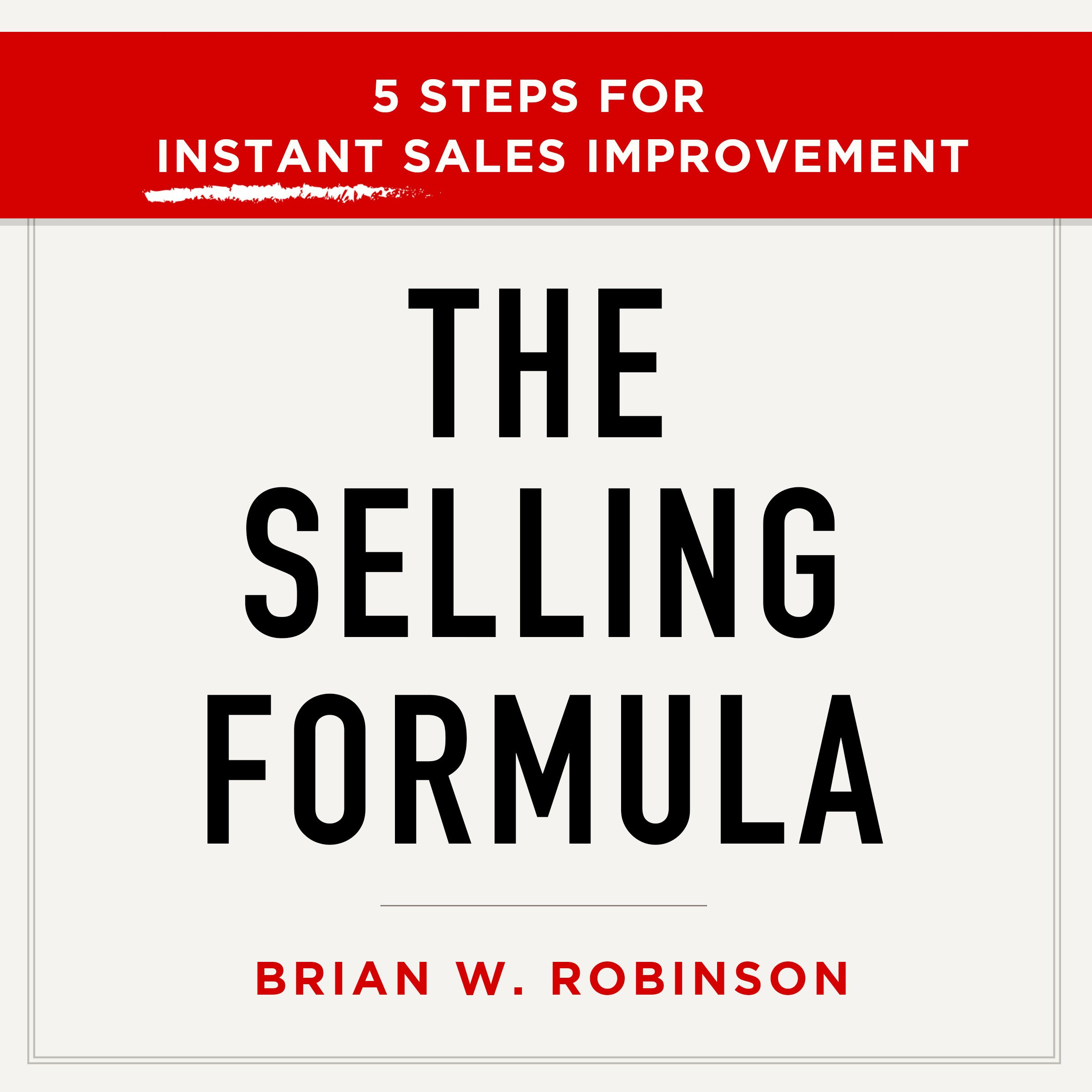 The Selling Formula: 5 Steps for Instant Sales Improvement