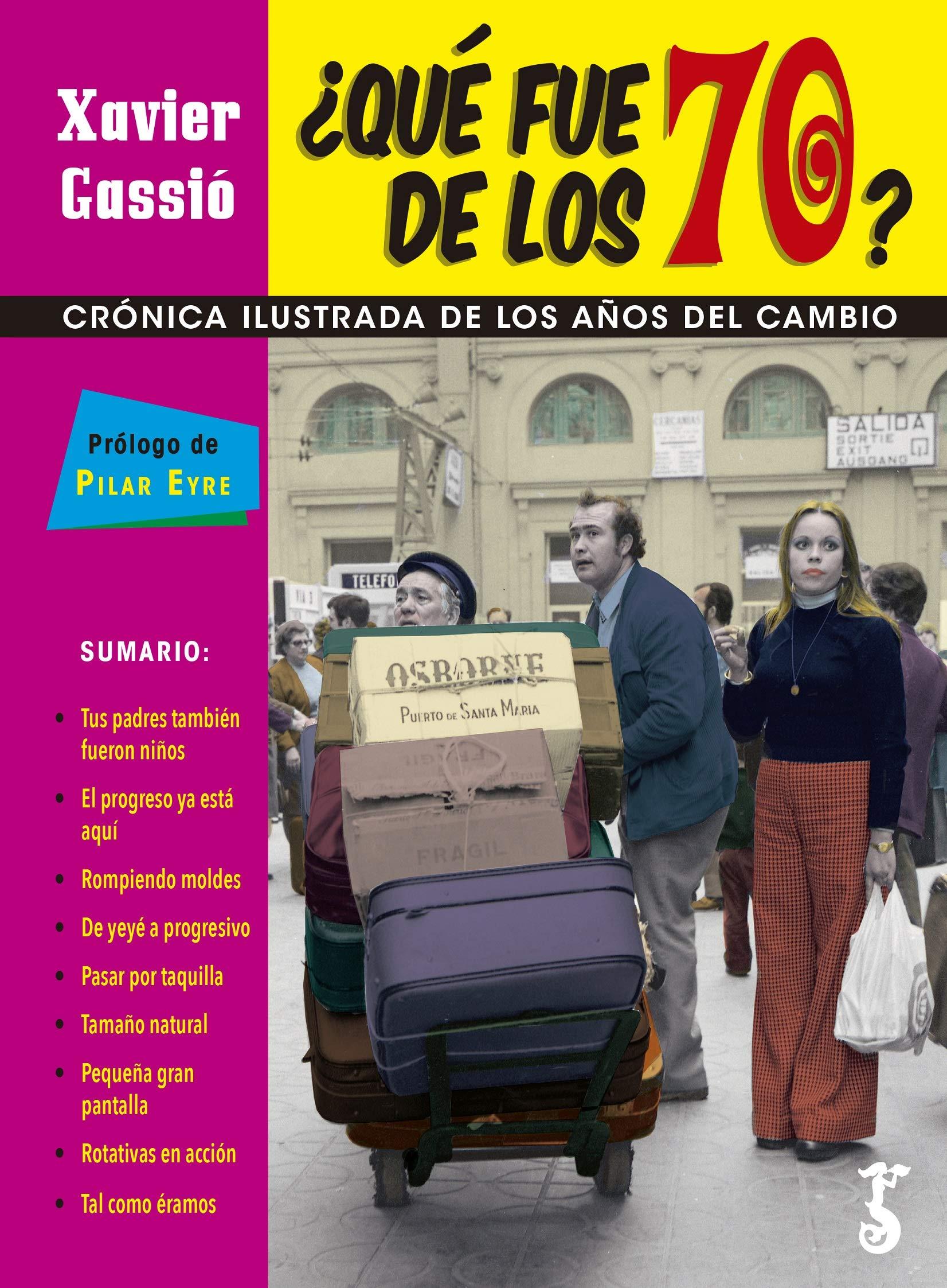 Qué fue de los 70? Crónica Ilustrada de los Años del Cambio.: Amazon.es: Gassió, Xavier: Libros