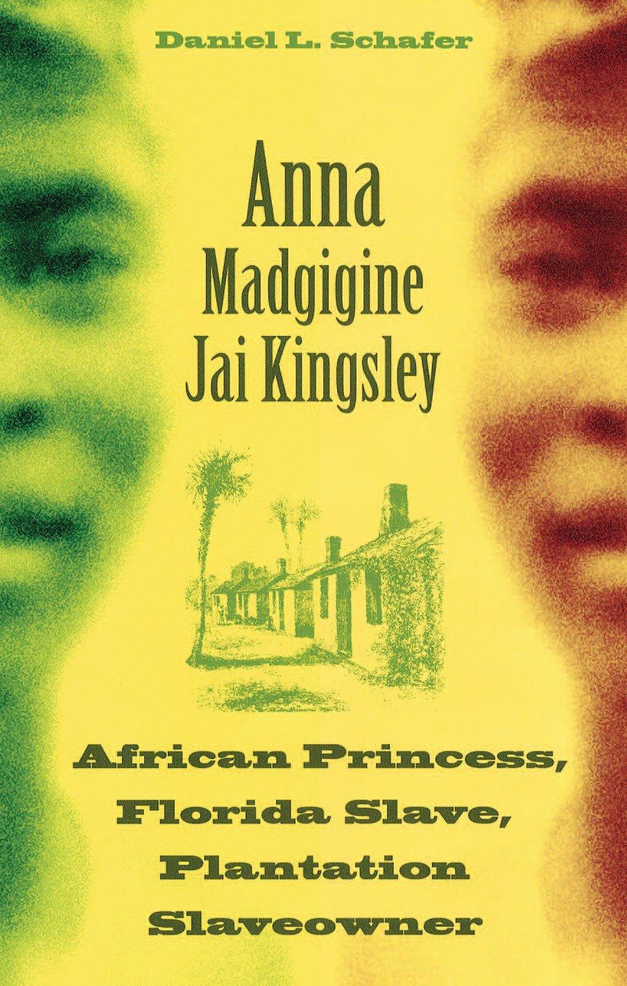Anna Madgigine Jai Kingsley: African Princess, Florida Slave, Plantation Slaveowner ebook