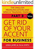 Get Rid of your Accent for Business, Part Three: The British English Speech Training Manual (English Edition)