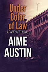Under Color of Law (A Casey Cort Novel Book 2) Kindle Edition