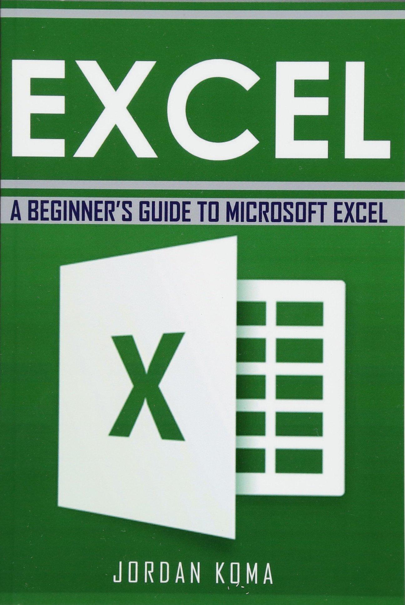Read Online Excel: A Beginner's Guide to Microsoft Excel (Jrodan Koma's Excel Series) pdf