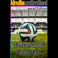 Fantastic 101 Football Facts (Special Edition): Fantastic 101 Soccer Random Facts