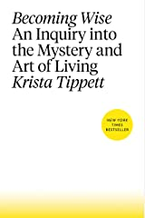 Becoming Wise: An Inquiry into the Mystery and Art of Living