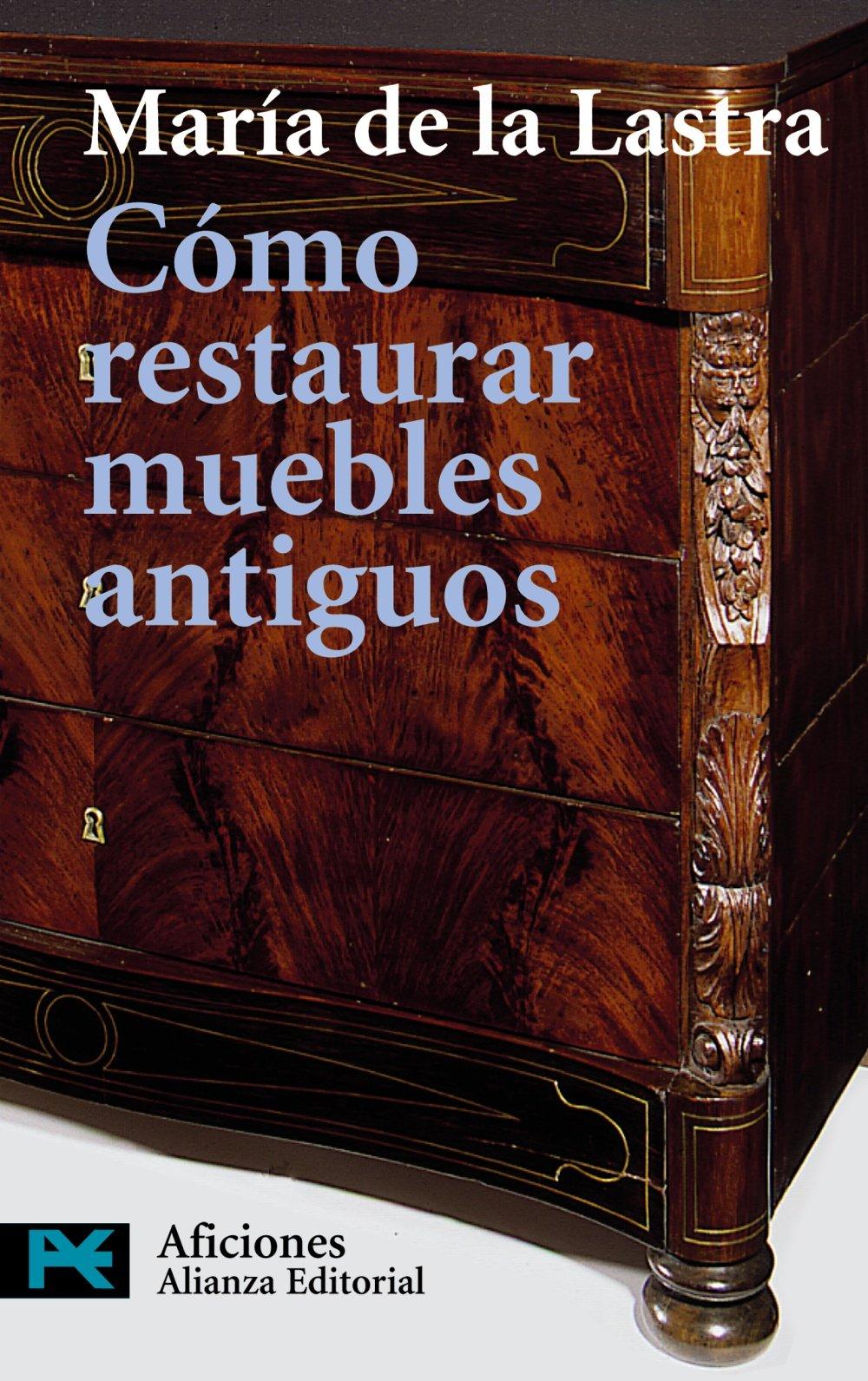 Cómo restaurar muebles antiguos El Libro De Bolsillo - Varios: Amazon.es: María de la Lastra: Libros
