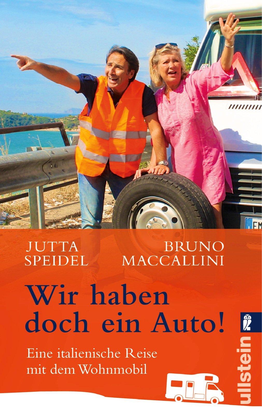Wir haben doch ein Auto!: Eine süditalienische Reise mit dem Wohnmobil Taschenbuch – 11. April 2014 Jutta Speidel Bruno Maccallini Ullstein Taschenbuch 3548375405