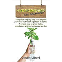 Hydroponics for beginners: A Step-by-Step Guide to Building Your Personal Hydroponic...