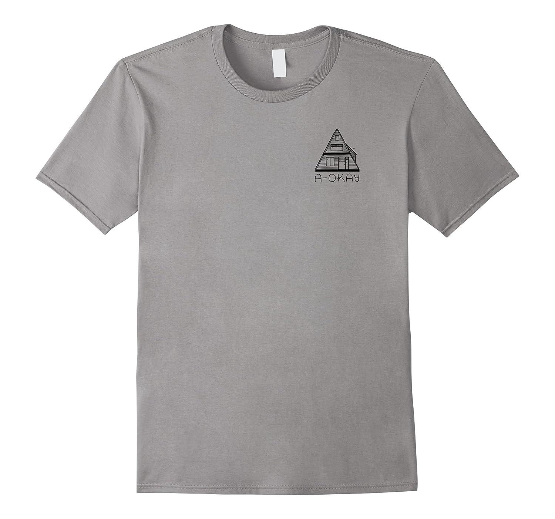 A-Okay, A-Frame Cabin Shirt-T-Shirt