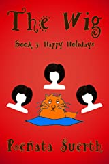 THE WIG: Happy Holidays, 3 (kids books ages 9-12) Kindle Edition