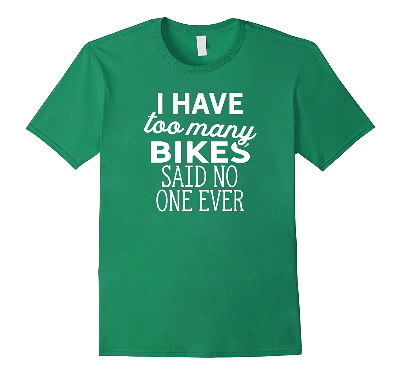 I Have Too Many Bikes Said No One Ever T-Shirt-FL