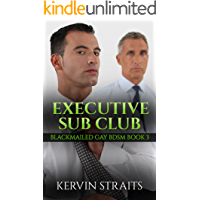 Executive Sub Club: Blackmailed Gay BDSM Book 3