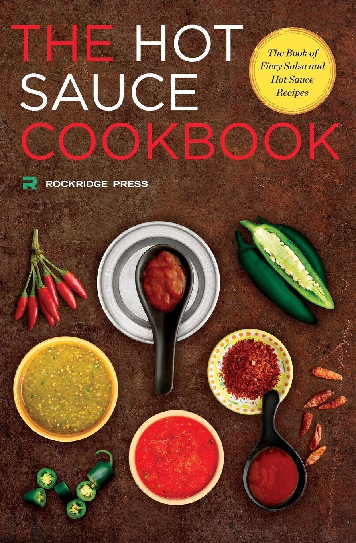 Hot Sauce Cookbook: The Book of Fiery Salsa