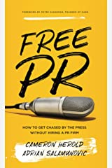 Free PR: How to Get Chased By The Press Without Hiring a PR Firm Hardcover