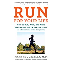 Run for Your Life: How to Run, Walk, and Move Without Pain or Injury and Achieve...
