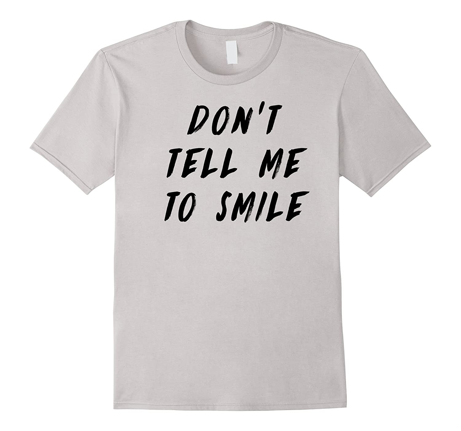 Don't Tell Me To Smile Funny Ironic T Shirt