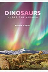 Dinosaurs under the Aurora (Life of the Past) Kindle Edition
