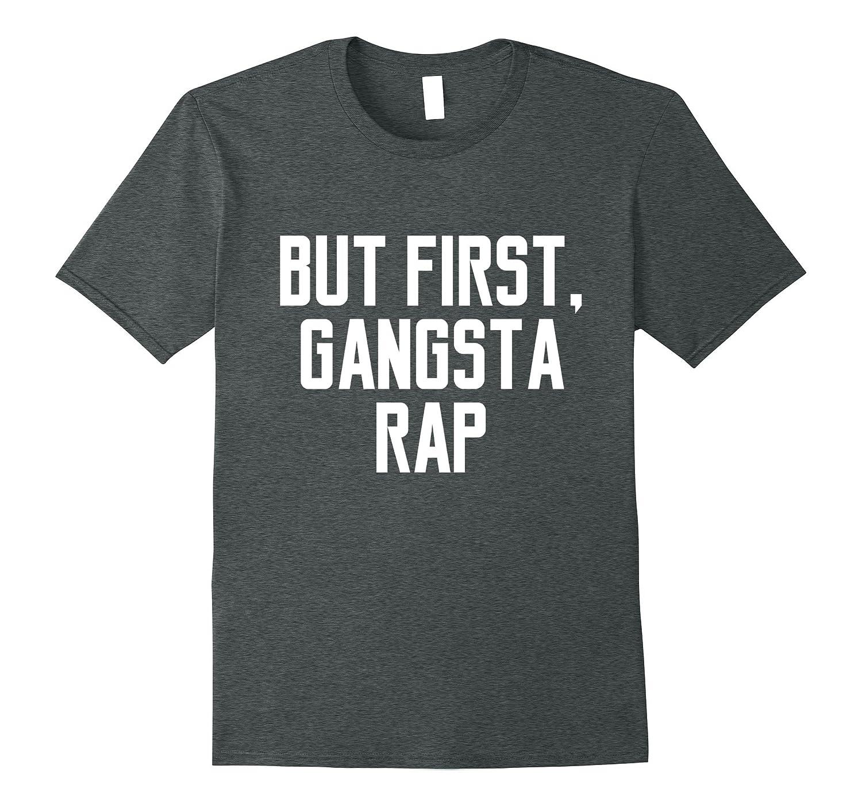 But First Gangsta Rap song lyrics love meaning game T-shirt