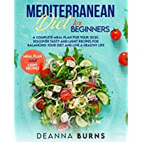 MEDITERRANEAN DIET FOR BEGINNERS: A COMPLETE MEAL PLAN FOR YOUR 2020. DISCOVER TASTY...