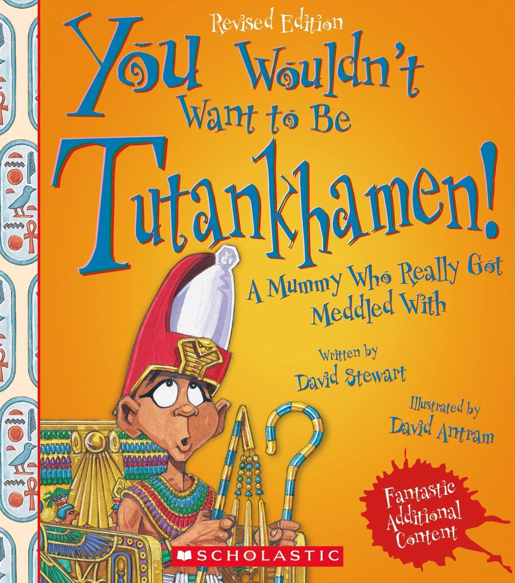 You Wouldn't Want to Be Tutankhamen! Paperback – February 1, 2017 David Stewart David Antram Franklin Watts 0531231593