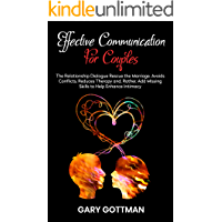 EFFECTIVE COMMUNICATION FOR COUPLES: The Relationship Dialogue Rescue The Marriage, Avoids Conflicts, Reduces Therapy & Add The Missing Skills To Help Enhance Intimacy (Also Sexual) (English Edition)