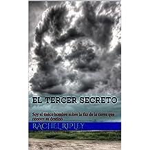 El Tercer Secreto: Soy el único hombre sobre la faz de la tierra que conoce su destino (Spanish Edition) Jul 11, 2015