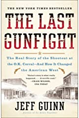 The Last Gunfight: The Real Story of the Shootout at the O.K. Corral-And How It Changed the American West Kindle Edition