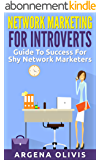 Network Marketing For Introverts: Guide To Success For The Shy Network Marketer (network marketing, multi level marketing, mlm, direct sales) (English Edition)