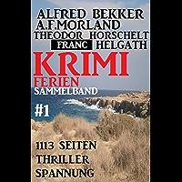 Krimi Ferien Sammelband #1 - 1113 Seiten Thriller Spannung (German Edition)