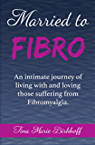 Married to Fibro: An Intimate Journey Living with and Loving Those with Fibromyalgia