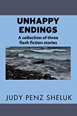 Unhappy Endings: A collection of three flash fiction stories Kindle Edition