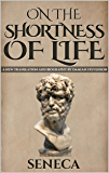 On the Shortness of Life: De Brevitate Vitae (A New Translation) (Stoics In Their Own Words Book 4)