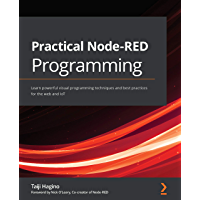 Practical Node-RED Programming: Learn powerful visual programming techniques and best practices for the web and IoT…