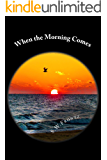When the Morning Comes (Book One in the Land's End Series)