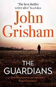 The Guardians: The explosive new thriller from international bestseller John Grisham