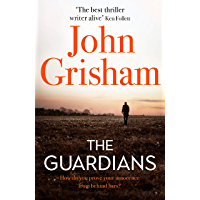 The Guardians: The explosive new thriller from international bestseller John Grisham (English Edition)