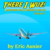 There I Wuz!, Volume II: Adventures from 3 Decades in the Sky