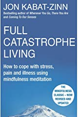 Full Catastrophe Living, Revised Edition: How to cope with stress, pain and illness using mindfulness meditation Kindle Edition