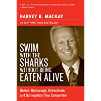 Swim with the Sharks Without Being Eaten Alive: Outsell, Outmanage, Outmotivate, and Outnegotiate Your Competition (Collins Business Essentials) (English Edition)