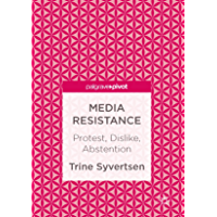 Media Resistance: Protest, Dislike, Abstention (English Edition)