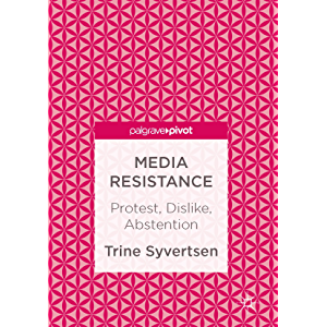 Media Resistance: Protest, Dislike, Abstention