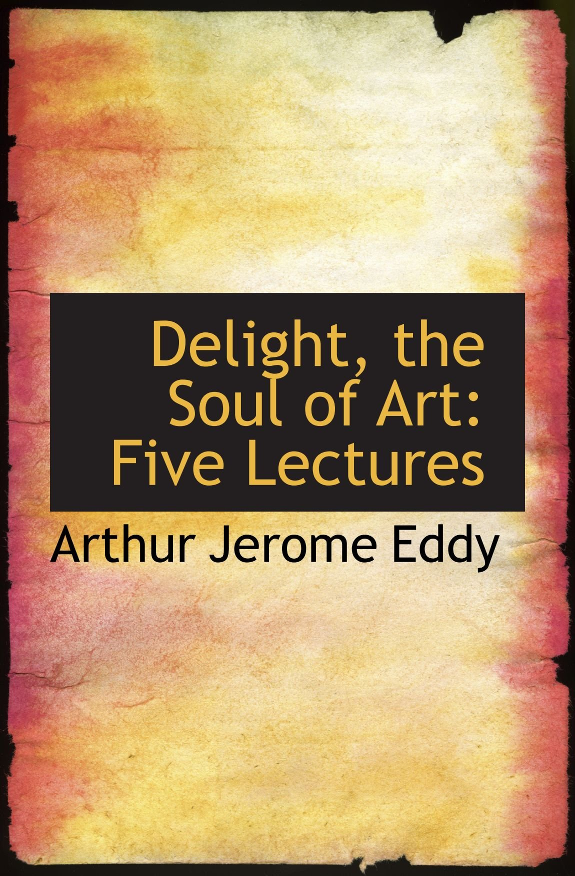 Read Online Delight, the Soul of Art: Five Lectures pdf